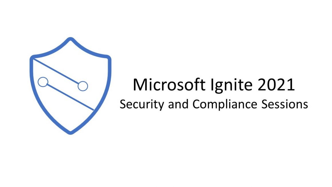 Microsoft Ignite 2021 – Security and Compliance Sessions