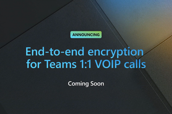 Microsoft Teams gets end-to-end encryption